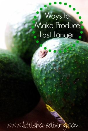 How to Make Your Produce Last Longer - Little House Living