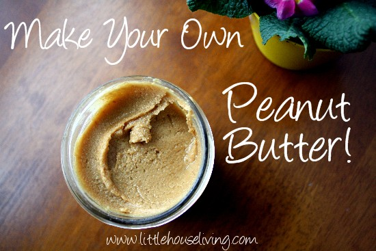 How to Make Peanut Butter - Little House Living
