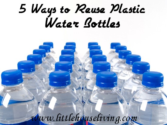 5 Ways to Reuse Your Plastic Water Bottles