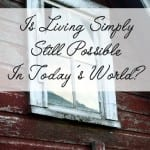 Is Living Simply Still Possible in Today's World?