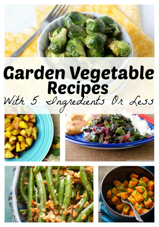 Garden Vegetables Recipes With Only 5 Ingredients Or Less - Little House Living