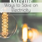 Are you looking for some extreme ways to save on electricity? Check out all of these great tips submitted by readers for the best ways to save! #extremesavings #saveelectricity #frugalhomesteading